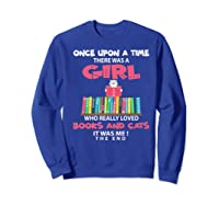 Once Upon A Time There Was A Girl Who Really Loved Books Premium T Shirt Sweatshirt Royal Blue