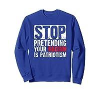 Stop Pretending Your Racism Is Patriotism Anti Trump T Shirt Sweatshirt Royal Blue