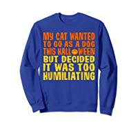 My Cat Wanted To Go As A Dog This Halloween Cute Funny Gift Shirts Sweatshirt Royal Blue