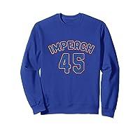 Impeach 45 Anti Trump Impeach Donald Premium T Shirt Sweatshirt Royal Blue
