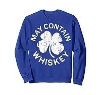 May Contain Whiskey T Shirt Saint Patrick Day Gift Shirt Sweatshirt Royal Blue