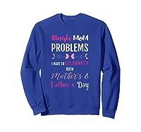 Funny Single Mom T Shirt Sweatshirt Royal Blue