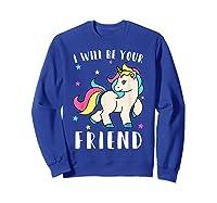 I Will Be Your Friend Shirt - Stop Bullying Unicorn Tshirt Sweatshirt Royal Blue