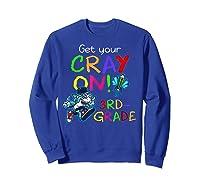 Get Your Cray On Crayon Back To School 3rd Grade Shark Shirts Sweatshirt Royal Blue