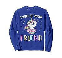 I Will Be Your Friend Stop Bullying Friendship Unicorn T-shirt Sweatshirt Royal Blue