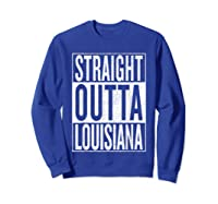 Straight Outta Louisiana Great Travel Out Gift Idea Shirts Sweatshirt Royal Blue