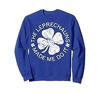 The Leprechauns Made Me Do It T Shirt Saint Patrick Day Gift Sweatshirt Royal Blue