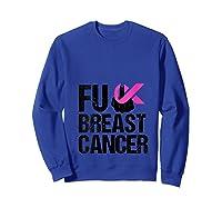 Fuck Breast Cancer Awareness Pink Ribbon October Month Funny T Shirt Sweatshirt Royal Blue