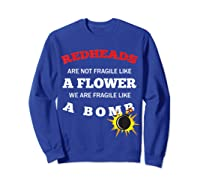 Redheads Are Not Fragile Like A Flower We Are Fragile Shirts Sweatshirt Royal Blue