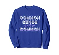 Common Sense Is Not So Common Premium T Shirt Sweatshirt Royal Blue