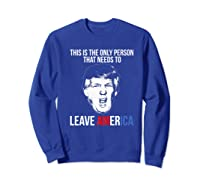 The Only Person That Needs To Leave America Impeach Trump Premium T Shirt Sweatshirt Royal Blue