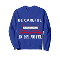 Be Careful Or You Ll End Up In My Novel Tshirt Book Author Sweatshirt Royal Blue