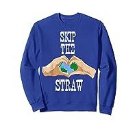 Earth Day 2019 Skip The Straw Shirt Environtalists T Shirt Sweatshirt Royal Blue