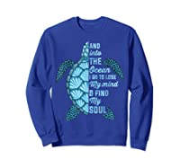 And Into The Ocean I Go To Lose My Mind And Find My Soul T Shirt Sweatshirt Royal Blue