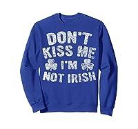 Don T Kiss Me I M Not Irish T Shirt Saint Patrick Day Gift Sweatshirt Royal Blue