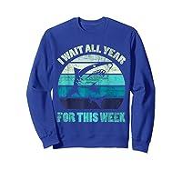 Wait All Year For This Week Funny Shark Shirts Sweatshirt Royal Blue