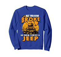 My Broom Broke So Now I Drive A Jeep Funny Halloween Costume Shirts Sweatshirt Royal Blue