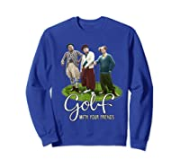 The Golf With Your Friends Shirts Sweatshirt Royal Blue