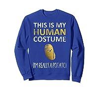 This Is My Human Costume I'm Really A Potato Shirts Sweatshirt Royal Blue
