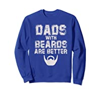 Dads With Beards Are Better Funny Fathers Day Gift T Shirt Sweatshirt Royal Blue
