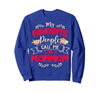My Favorite People Call Me Mommom Mothers Day Gift T Shirt Sweatshirt Royal Blue