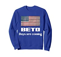 Beto Days Are Coming Usa Election Shirt 2020 Support Sweatshirt Royal Blue