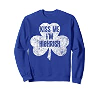Kiss Me I M Highrish T Shirt Saint Patrick Day Gift Shirt Sweatshirt Royal Blue