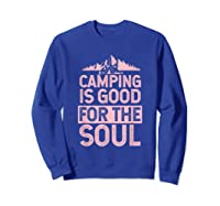 Camping Is Good For The Soul T-shirt Sweatshirt Royal Blue