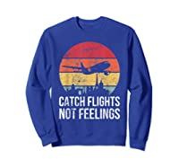 Catch Flights Not Feelings Gift For Retro Traveler Shirts Sweatshirt Royal Blue