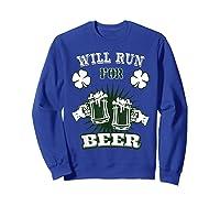 Saint Patrick S Day Will Run For Beer Running T Shirt Sweatshirt Royal Blue
