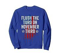 Flush The Turd On November Third Shirt Impeach Trump 86 45 T Shirt Sweatshirt Royal Blue