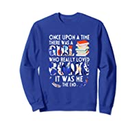 Once Upon A Time There Was A Girl Who Really Loved Books T Shirt Sweatshirt Royal Blue