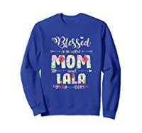 Blessed To Be Called Mom And Lala T Shirt Mothers Day Sweatshirt Royal Blue