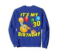 Funny Emoji It's My 30th Birthday 30 Years Old Shirts Sweatshirt Royal Blue