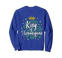 King Of Shenanigans Funny Saint Patricks Day T Shirt Sweatshirt Royal Blue