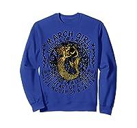 March Girl The Soul Of A Mermaid Tshirt Funny Gifts T Shirt Sweatshirt Royal Blue
