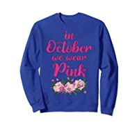 In October We Wear Pink Gifts Breast Cancer Awareness T Shirt Sweatshirt Royal Blue