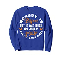Nobody's Perfect If You Are Born In July Birthday Gift Shirt Sweatshirt Royal Blue