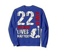 22 A Day Veteran Lives Matter T Shirt Veterans Day Shirt T Shirt Sweatshirt Royal Blue