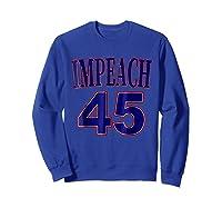 Impeach 45 Funny Political Anti President Trump Tshirt Sweatshirt Royal Blue