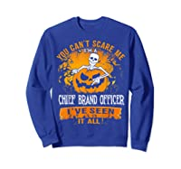 You Can't Scare Me I Am A Chief Brand Officer Halloween Shirts Sweatshirt Royal Blue