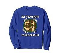 My Year Has Four Seasons Turkey Deer Elk Duck Hunting Shirt Sweatshirt Royal Blue