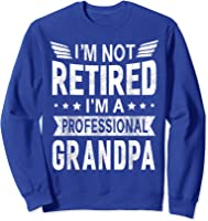 I'm Not Retired A Professional Grandpa Top Fathers Day Gift T-shirt Sweatshirt Royal Blue
