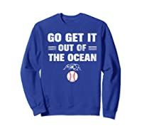 Go Get It Out Of The Ocean Baseball Lovers Gifts Shirts Sweatshirt Royal Blue