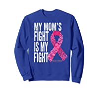 My Mom S Fight Is My Fight Breast Cancer Awareness Gifts Premium T Shirt Sweatshirt Royal Blue