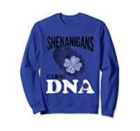 Shenanigans It S In My Dna Saint Patricks Day T Shirt Green Sweatshirt Royal Blue