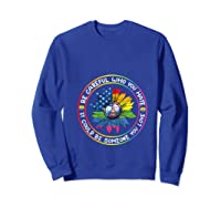Be Careful Who You Hate It Could Be Someone Lgbt Gift Shirts Sweatshirt Royal Blue
