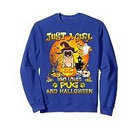 Just A Girl Love Pug Dog Halloween Gift Shirts Sweatshirt Royal Blue