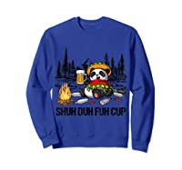 Shuh Duh Fuh Cup Bear Drinking Beer Camping Funny Panda T Shirt Sweatshirt Royal Blue