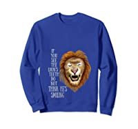 Lion, If You See The Lion's Th Do Not Think He's Smiling Shirts Sweatshirt Royal Blue
